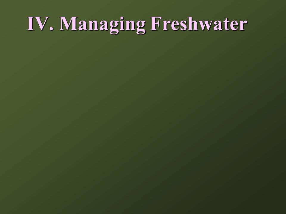 IV. Managing Freshwater