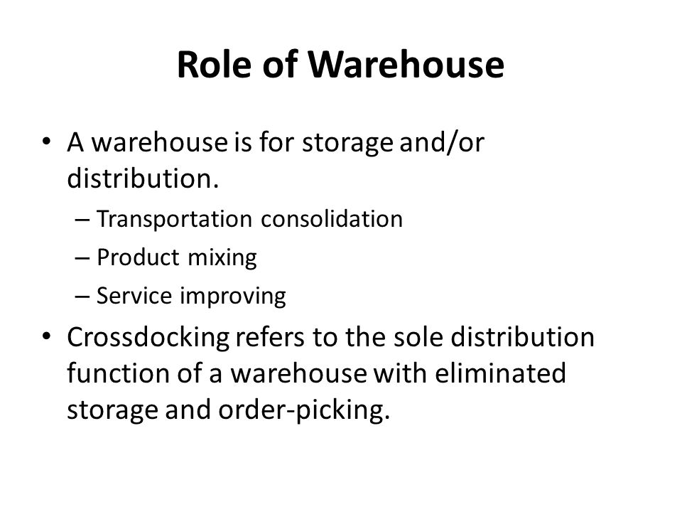 Role of Warehouse A warehouse is for storage and/or distribution.