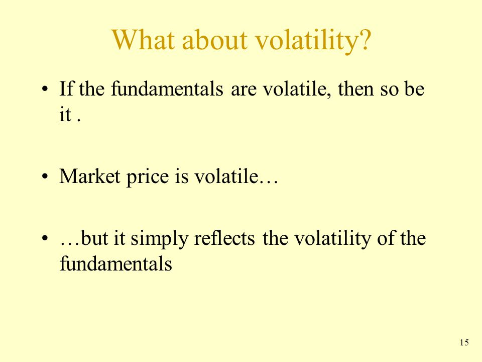 What about volatility. If the fundamentals are volatile, then so be it.