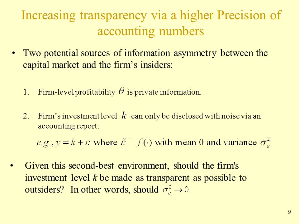 Increasing transparency via a higher Precision of accounting numbers Two potential sources of information asymmetry between the capital market and the firm's insiders: 1.Firm-level profitability is private information.