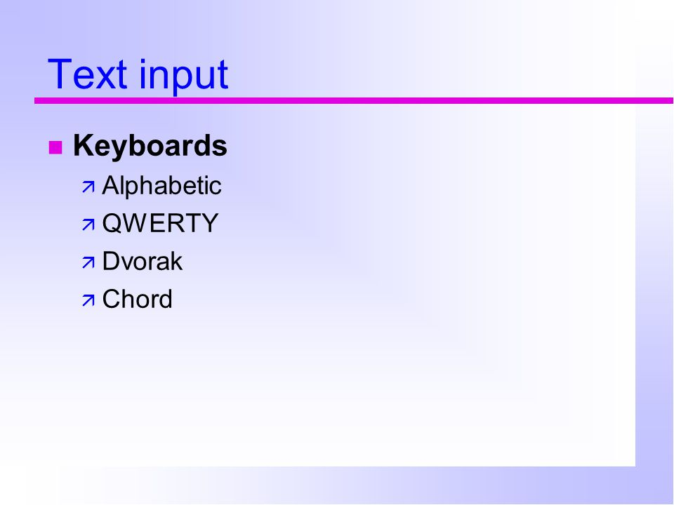 Text input Keyboards  Alphabetic  QWERTY  Dvorak  Chord