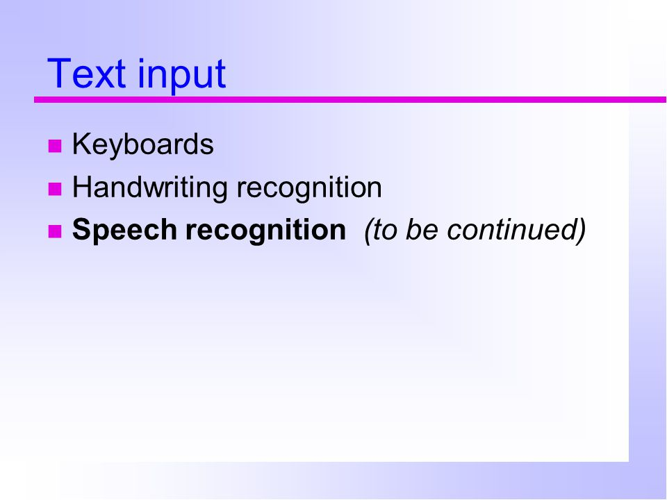 Text input Keyboards Handwriting recognition Speech recognition (to be continued)