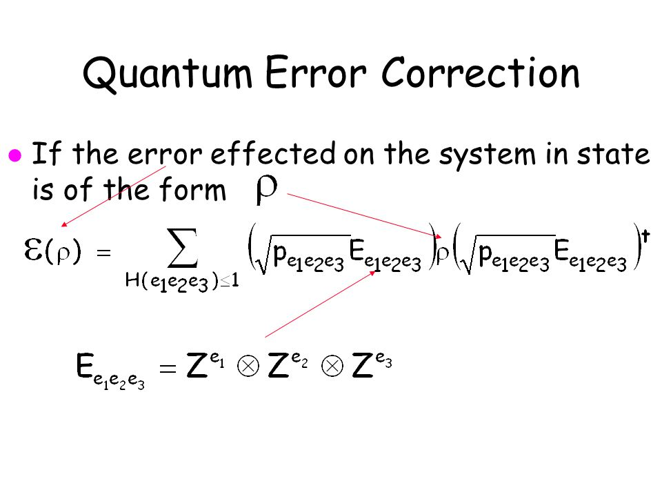 Quantum Error Correction l If the error effected on the system in state is of the form