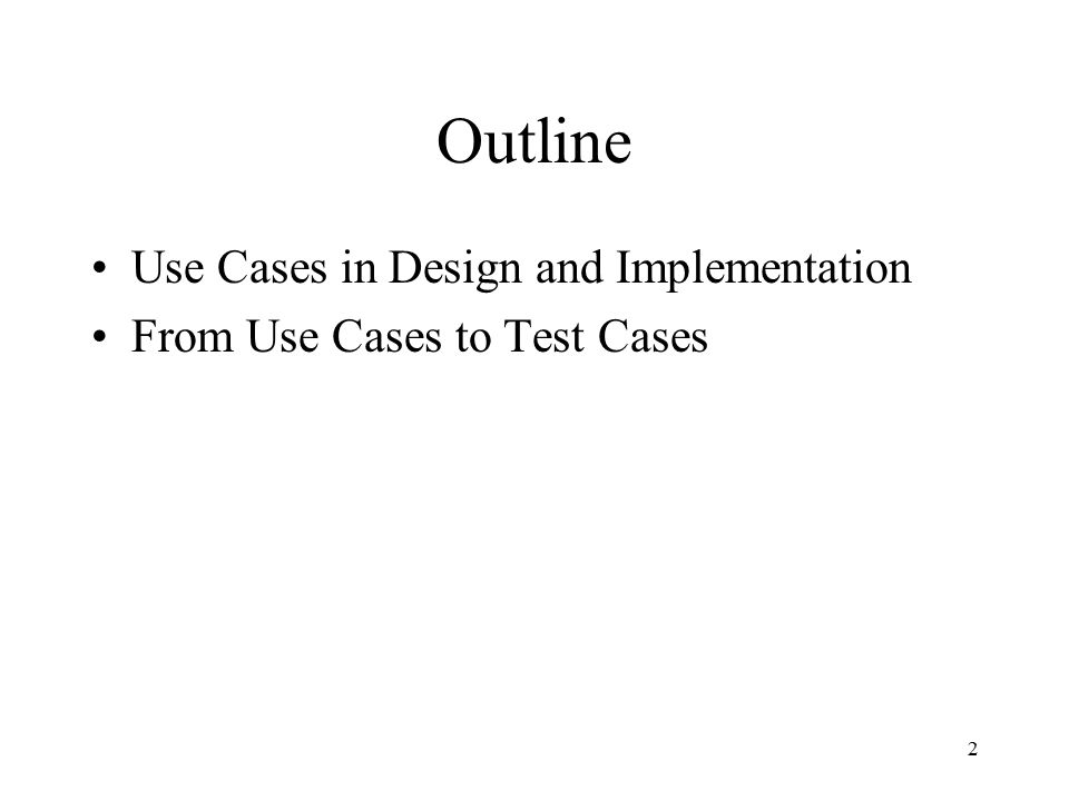 2 Outline Use Cases in Design and Implementation From Use Cases to Test Cases