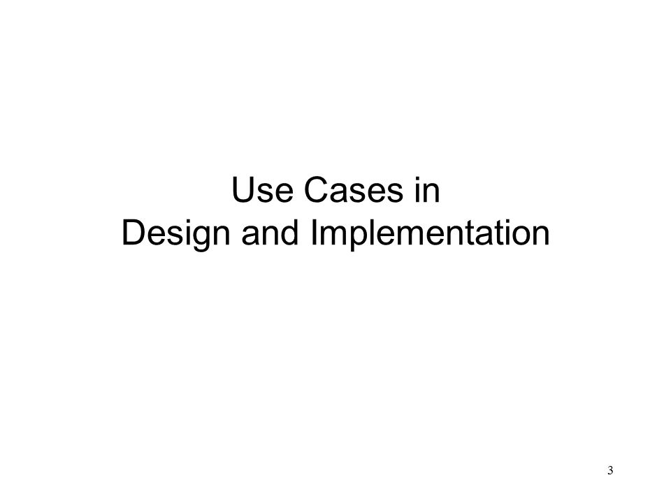 3 Use Cases in Design and Implementation
