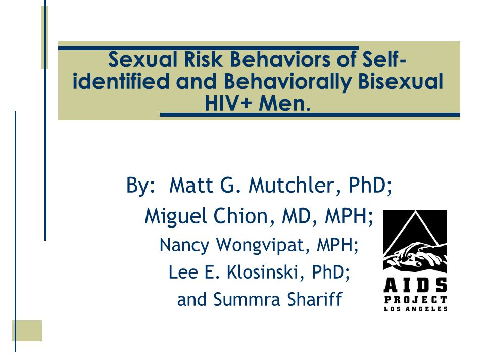 Sexual Risk Behaviors of Self- identified and Behaviorally Bisexual HIV+ Men.