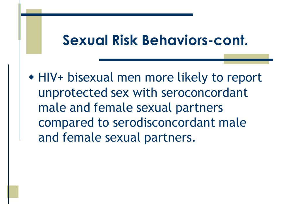  HIV+ bisexual men more likely to report unprotected sex with seroconcordant male and female sexual partners compared to serodisconcordant male and female sexual partners.