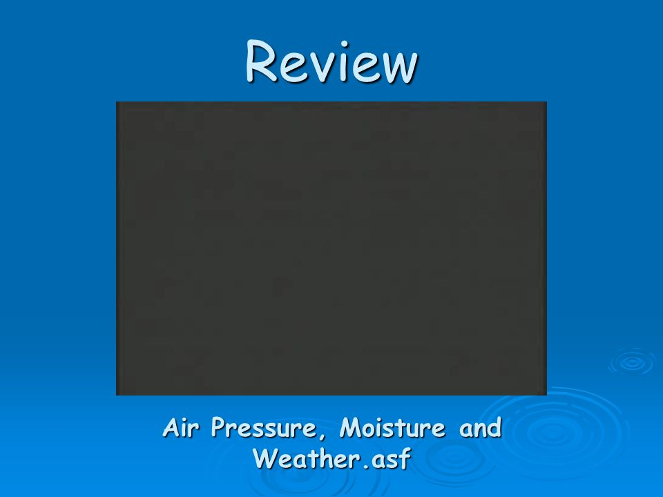 Review Air Pressure, Moisture and Weather.asf