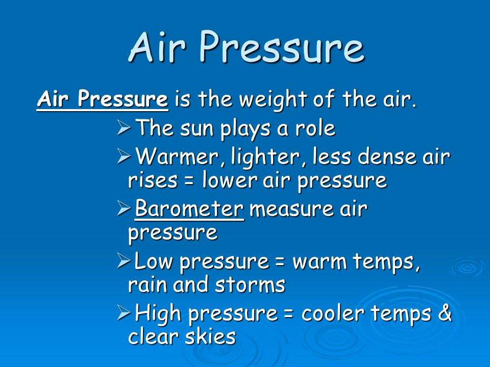 Air Pressure Air Pressure is the weight of the air.