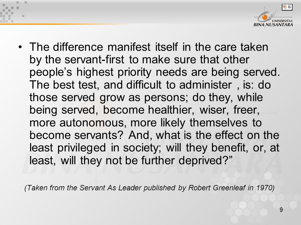 9 The difference manifest itself in the care taken by the servant-first to make sure that other people's highest priority needs are being served.