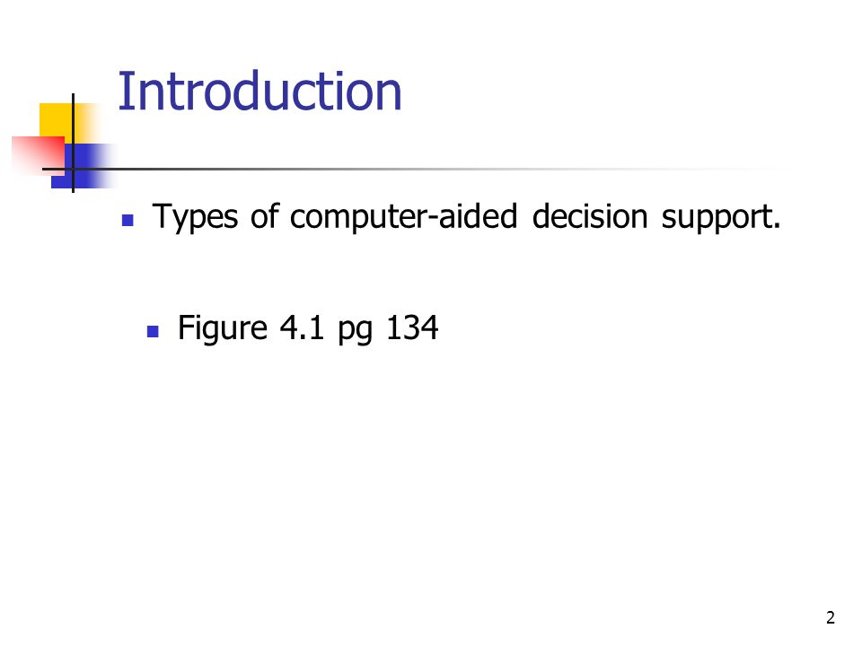 2 Introduction Types of computer-aided decision support. Figure 4.1 pg 134