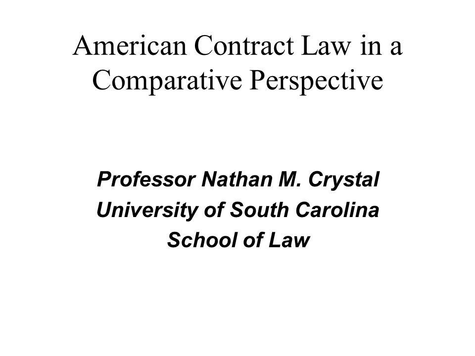 American Contract Law in a Comparative Perspective Professor Nathan M.