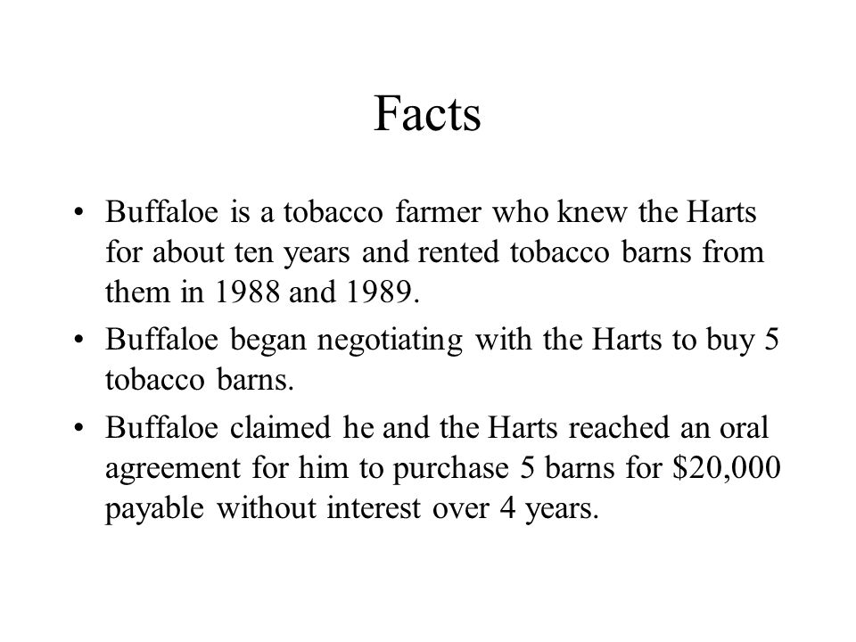 Facts Buffaloe is a tobacco farmer who knew the Harts for about ten years and rented tobacco barns from them in 1988 and 1989.