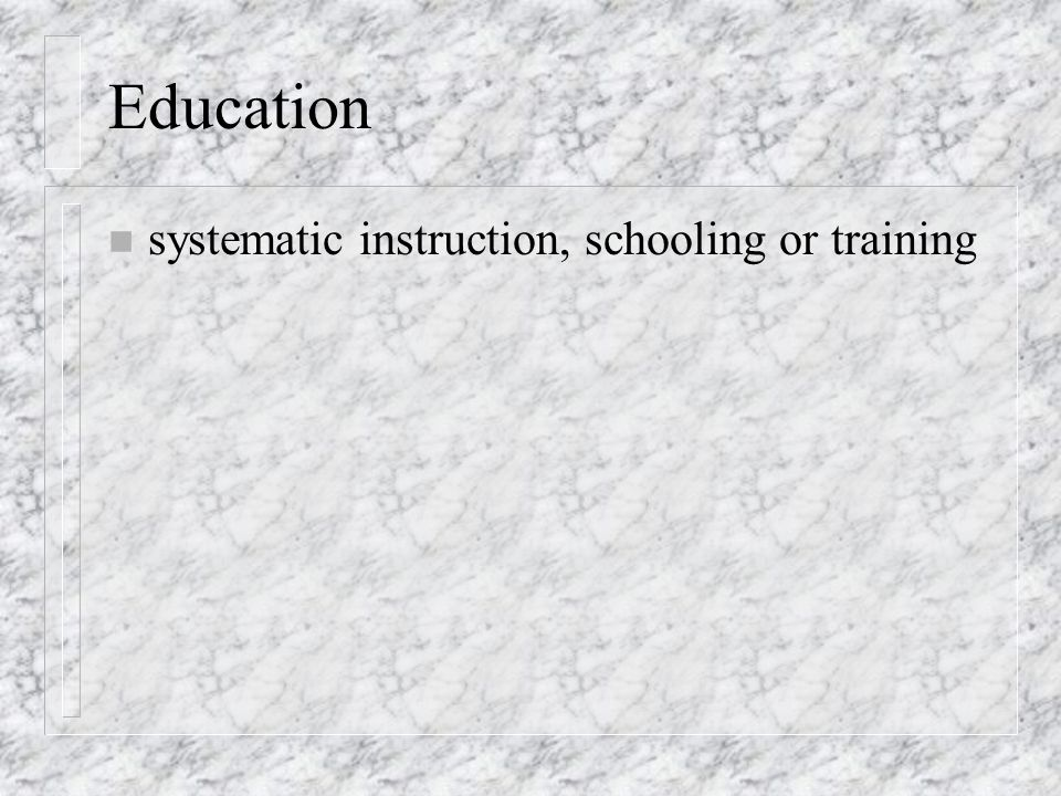 Education n systematic instruction, schooling or training