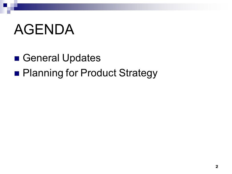 2 AGENDA General Updates Planning for Product Strategy
