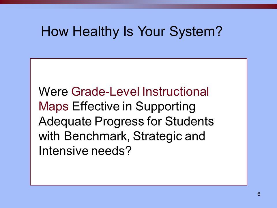 5 Evaluating the Health of a Grade-Level Beginning Reading System Content developed by Patricia Travers