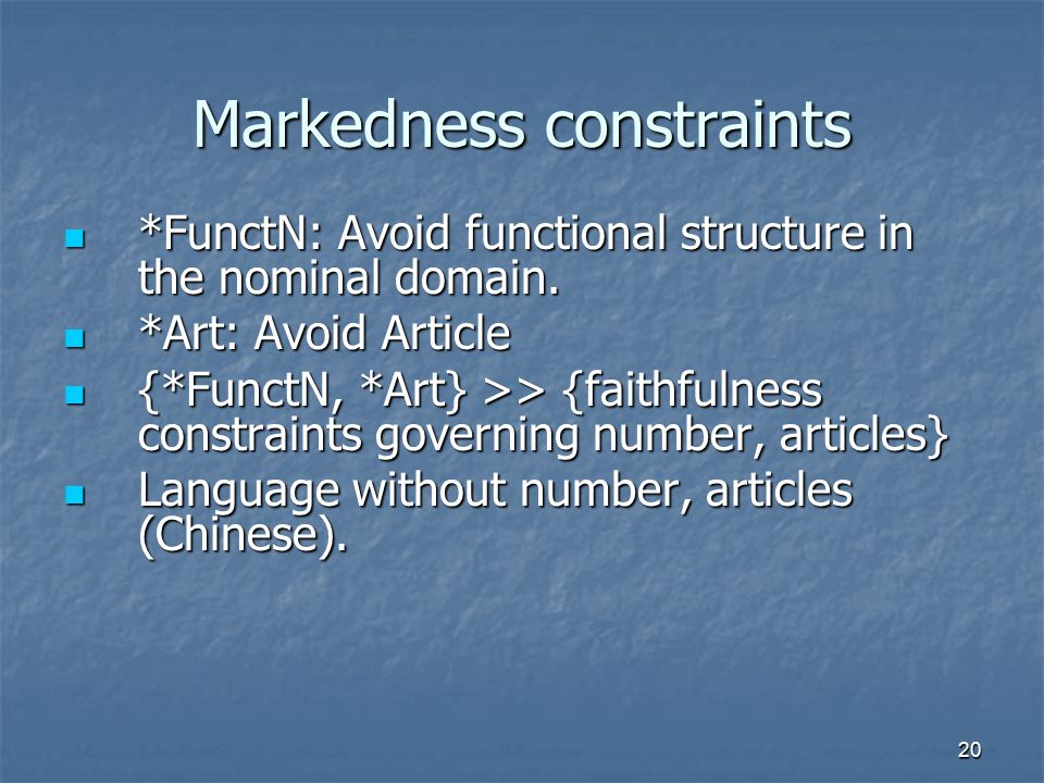 20 Markedness constraints *FunctN: Avoid functional structure in the nominal domain.
