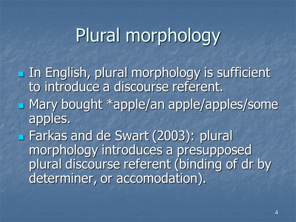 4 Plural morphology In English, plural morphology is sufficient to introduce a discourse referent.