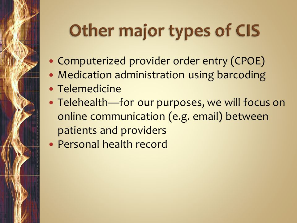 Computerized provider order entry (CPOE) Medication administration using barcoding Telemedicine Telehealth—for our purposes, we will focus on online communication (e.g.