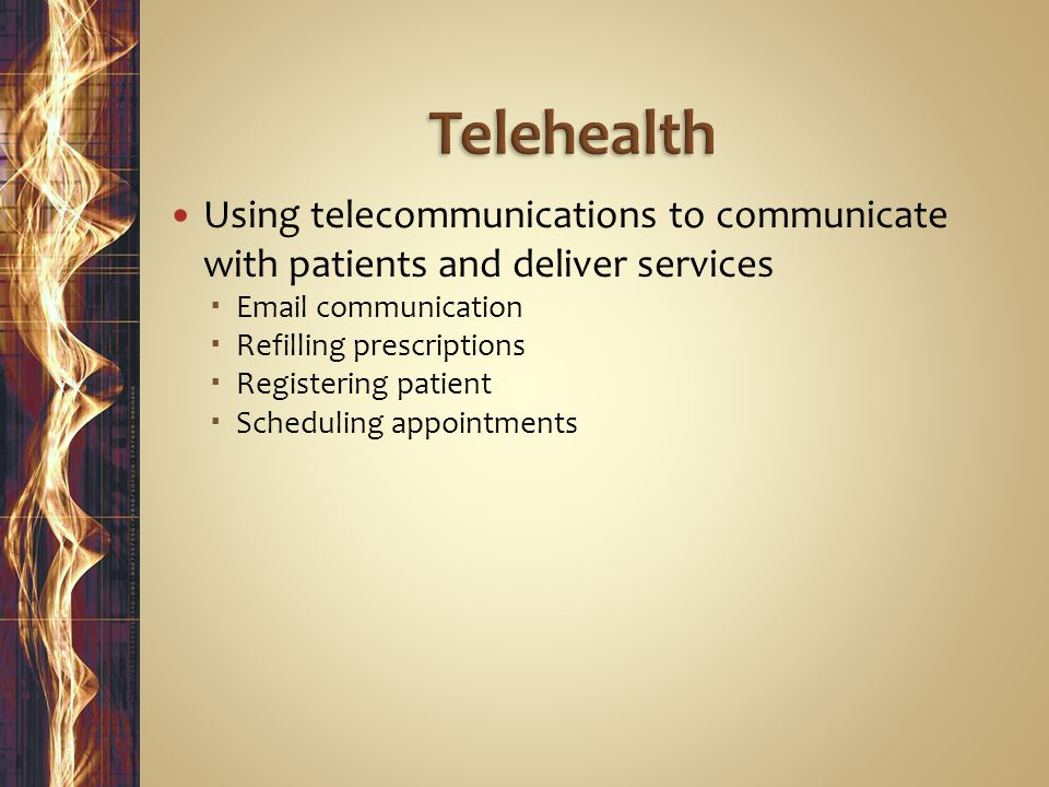 Using telecommunications to communicate with patients and deliver services   communication  Refilling prescriptions  Registering patient  Scheduling appointments