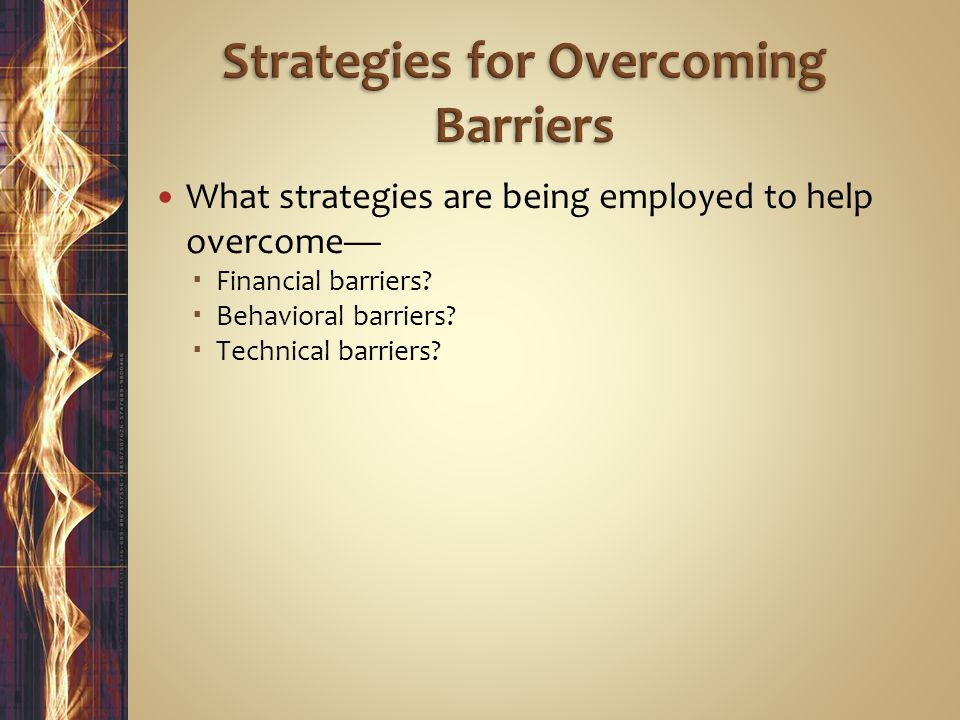 What strategies are being employed to help overcome—  Financial barriers.