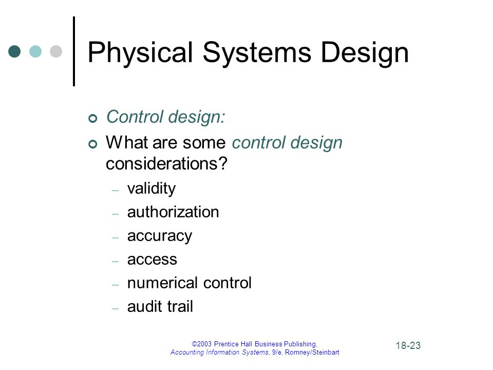 ©2003 Prentice Hall Business Publishing, Accounting Information Systems, 9/e, Romney/Steinbart Physical Systems Design Control design: What are some control design considerations.