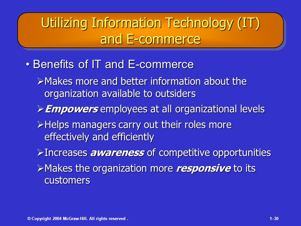 © Copyright 2004 McGraw-Hill. All rights reserved.1–30 Utilizing Information Technology (IT) and E-commerce Benefits of IT and E-commerceBenefits of I