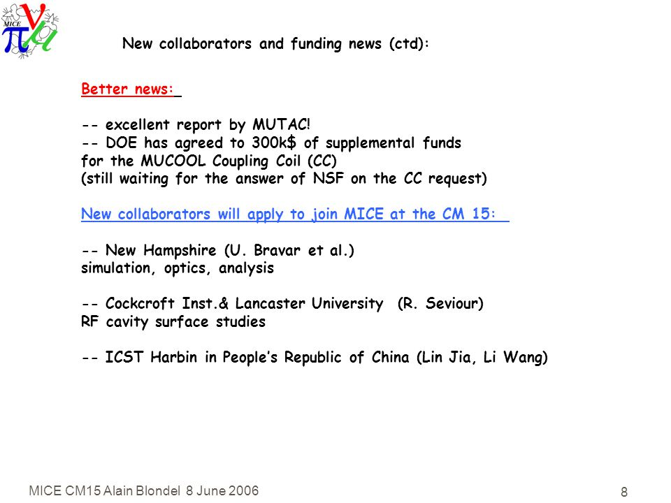 MICE CM15 Alain Blondel 8 June New collaborators and funding news (ctd): Better news: -- excellent report by MUTAC.