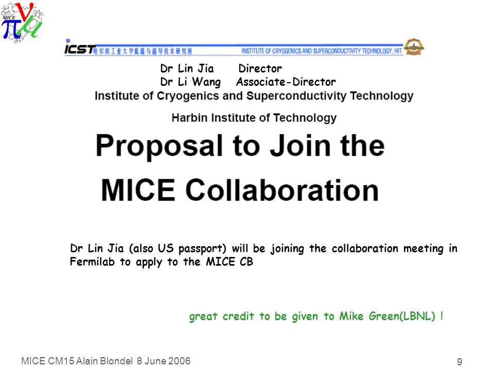 MICE CM15 Alain Blondel 8 June Dr Lin Jia Director Dr Li Wang Associate-Director Dr Lin Jia (also US passport) will be joining the collaboration meeting in Fermilab to apply to the MICE CB great credit to be given to Mike Green(LBNL) !