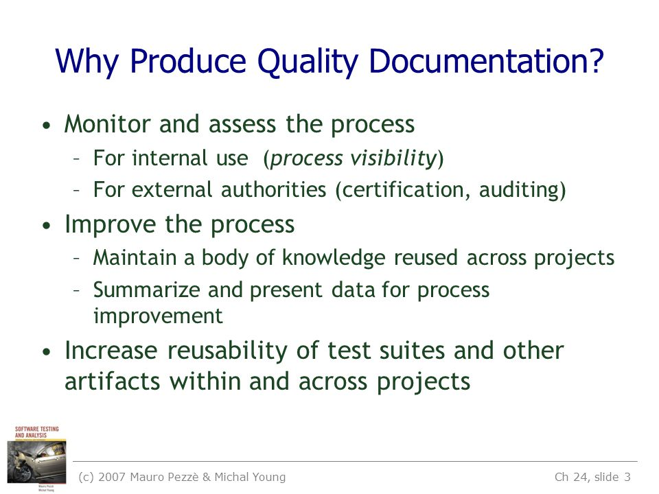 (c) 2007 Mauro Pezzè & Michal Young Ch 24, slide 3 Why Produce Quality Documentation.