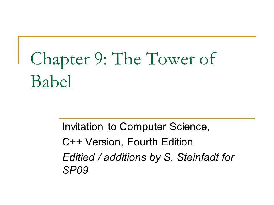 Chapter 9: The Tower of Babel Invitation to Computer Science, C++ Version, Fourth Edition Editied / additions by S.