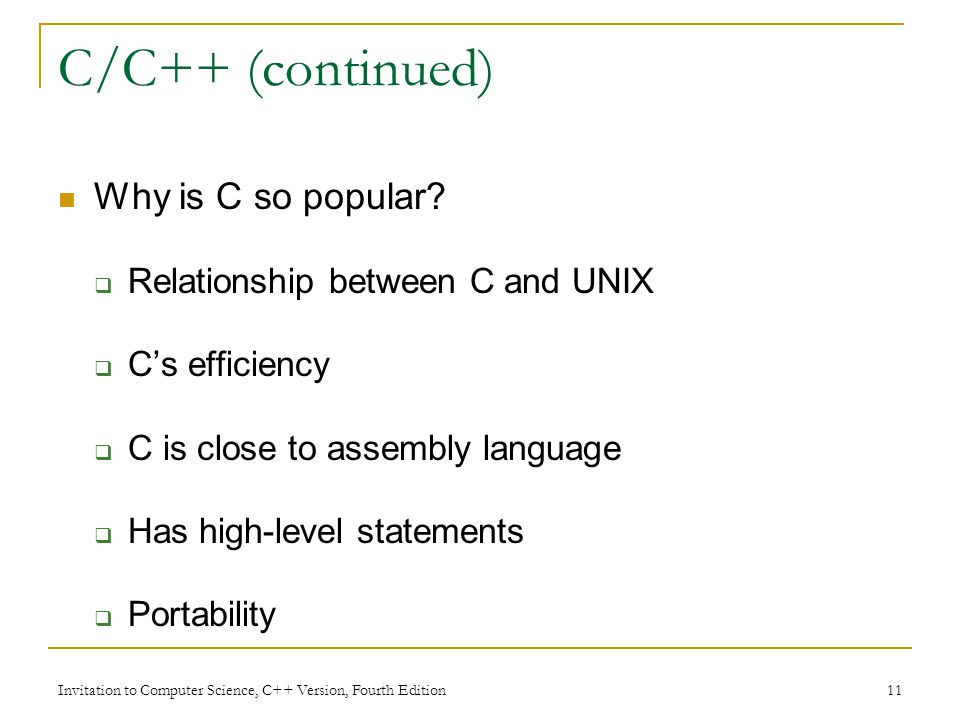 Invitation to Computer Science, C++ Version, Fourth Edition 11 C/C++ (continued) Why is C so popular.