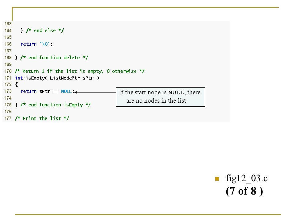 fig12_03.c (7 of 8 ) If the start node is NULL, there are no nodes in the list