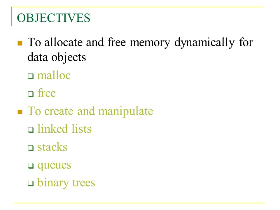 OBJECTIVES To allocate and free memory dynamically for data objects  malloc  free To create and manipulate  linked lists  stacks  queues  binary trees