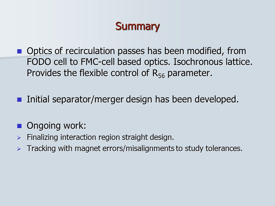 Summary Optics of recirculation passes has been modified, from FODO cell to FMC-cell based optics.