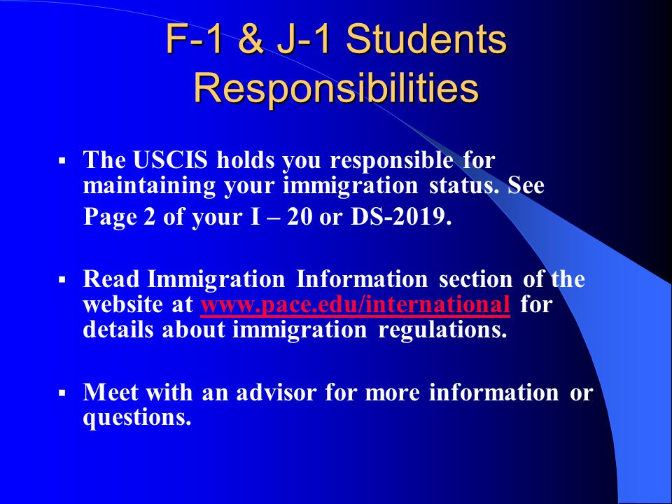 F-1 & J-1 Students Responsibilities  The USCIS holds you responsible for maintaining your immigration status.