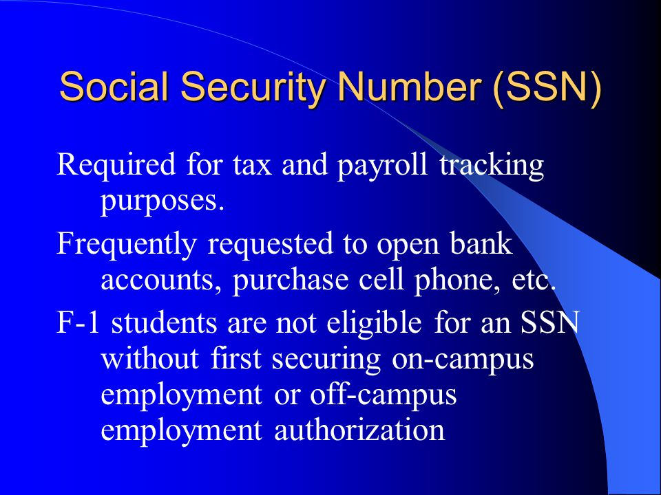Social Security Number (SSN) Required for tax and payroll tracking purposes.