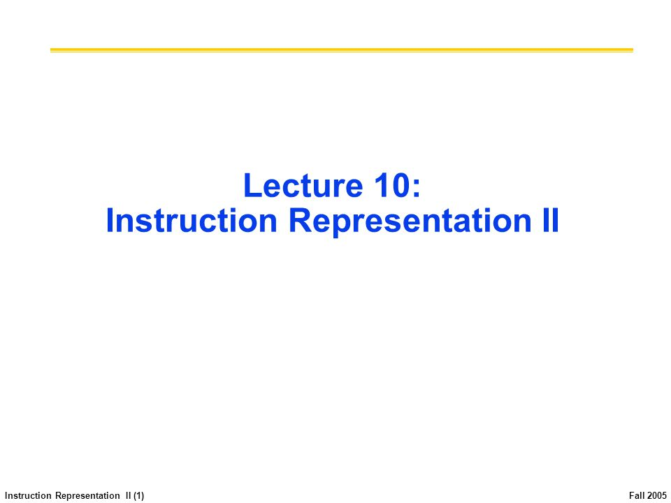 Instruction Representation II (1) Fall 2005 Lecture 10: Instruction Representation II