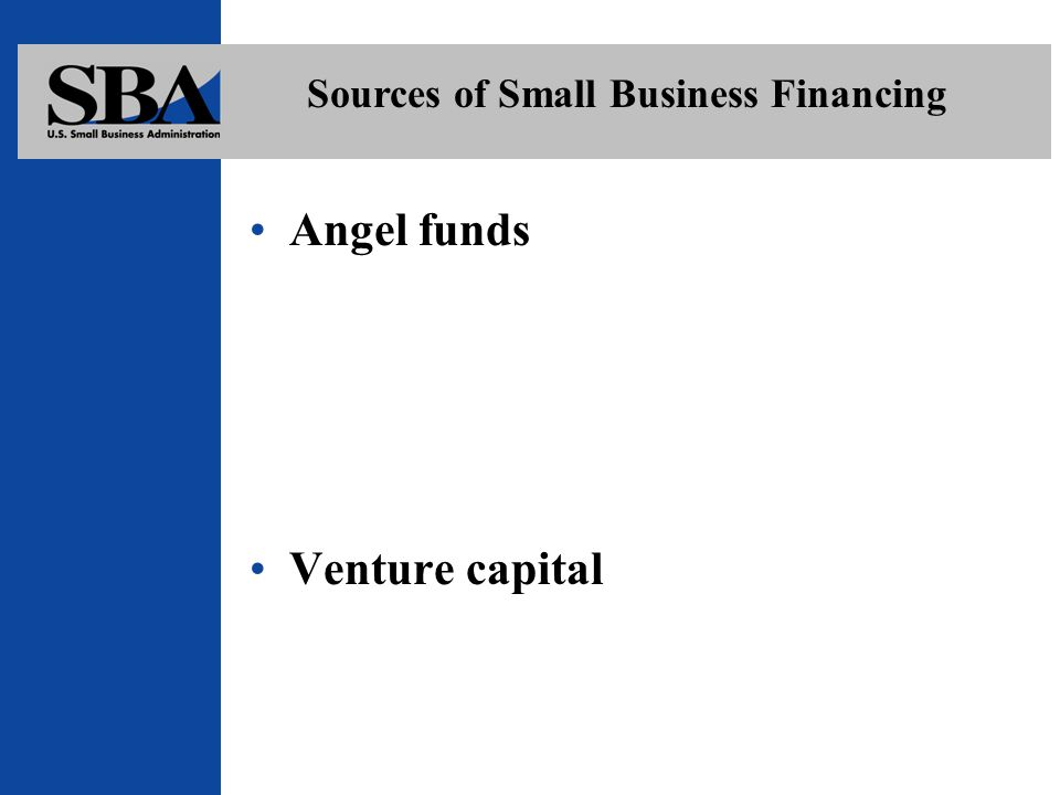 Angel funds Venture capital Sources of Small Business Financing