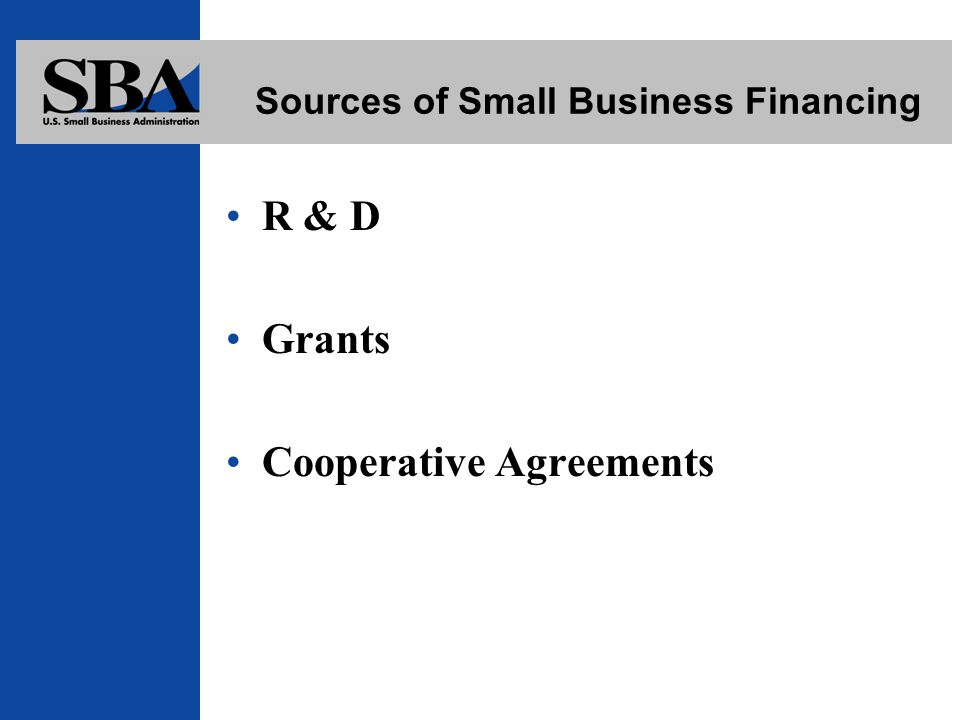 Sources of Small Business Financing R & D Grants Cooperative Agreements