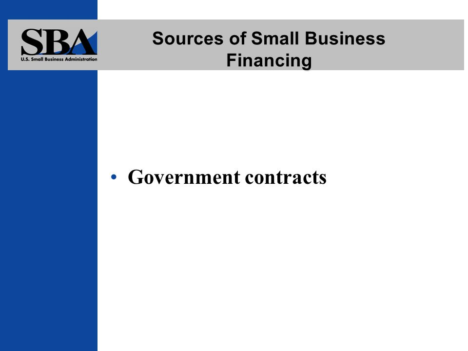Sources of Small Business Financing Government contracts