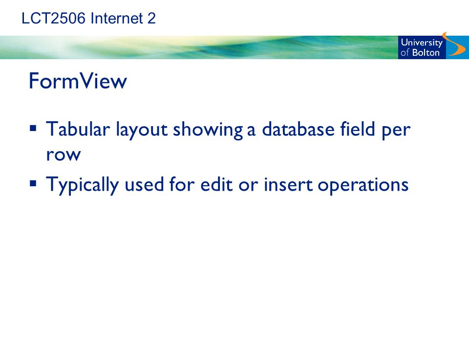 LCT2506 Internet 2 FormView  Tabular layout showing a database field per row  Typically used for edit or insert operations