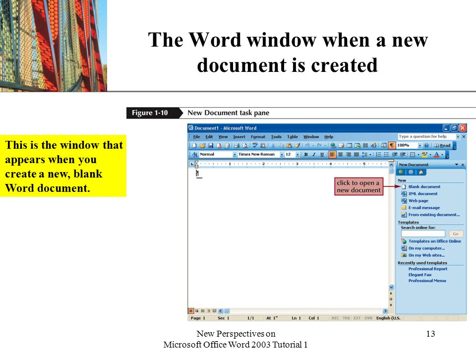 XP New Perspectives on Microsoft Office Word 2003 Tutorial 1 13 The Word window when a new document is created This is the window that appears when you create a new, blank Word document.
