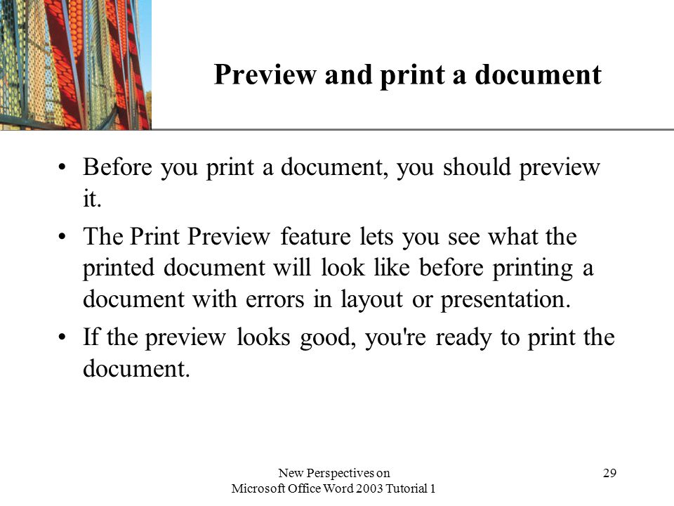 XP New Perspectives on Microsoft Office Word 2003 Tutorial 1 29 Preview and print a document Before you print a document, you should preview it.
