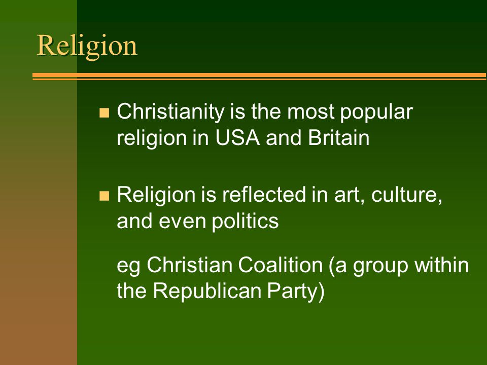 Religion n christianity is the most popular religion in usa and 1 religion n christianity is the most popular religion in usa and britain n religion is reflected in art culture and even politics eg christian coalition altavistaventures Choice Image