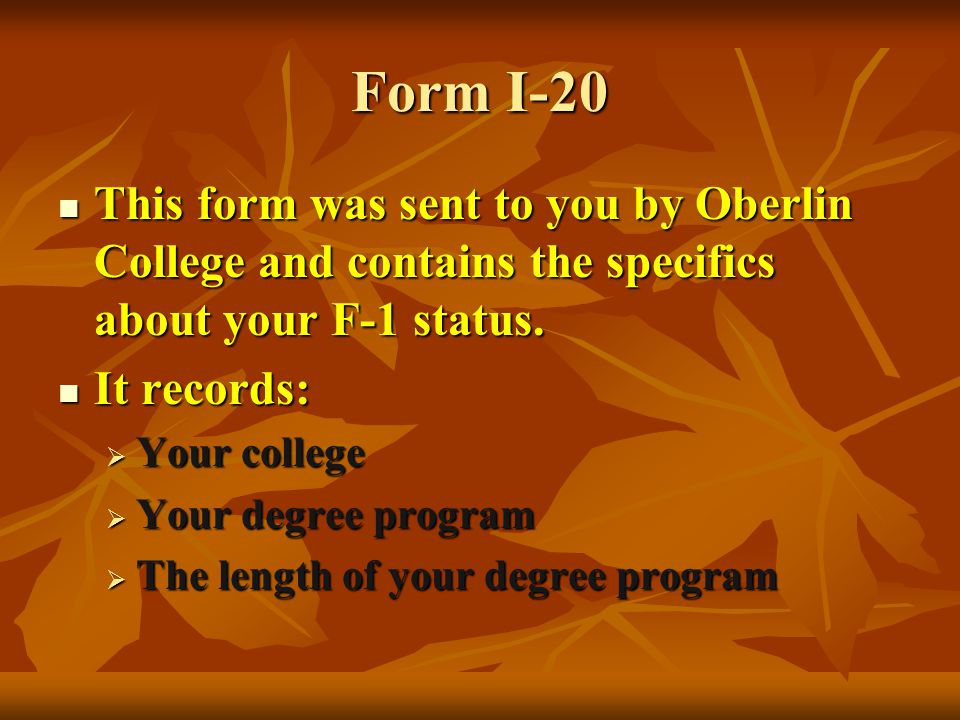 Form I-20 This form was sent to you by Oberlin College and contains the specifics about your F-1 status.