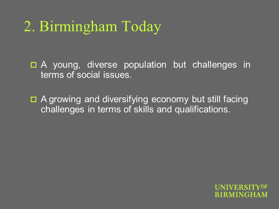 2. Birmingham Today  A young, diverse population but challenges in terms of social issues.