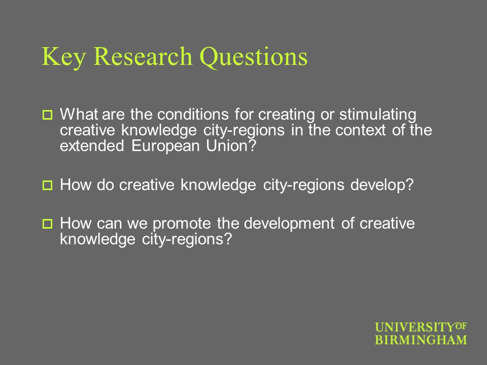 Key Research Questions  What are the conditions for creating or stimulating creative knowledge city-regions in the context of the extended European Union.