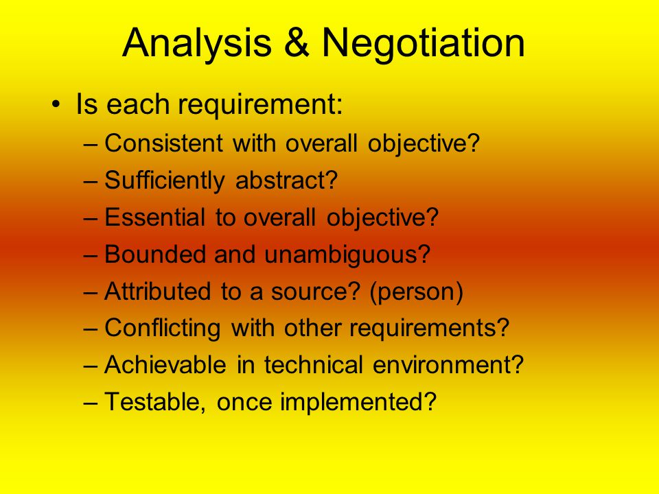 Analysis & Negotiation Is each requirement: –Consistent with overall objective.