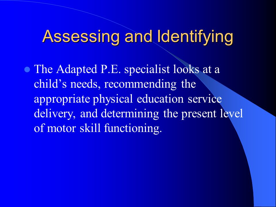 Assessing and Identifying The Adapted P.E.